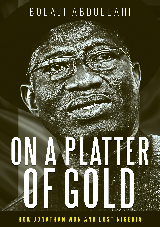 APC Spokesman Bolaji Abdullahi unveils cover of new book on Goodluck Jonathan