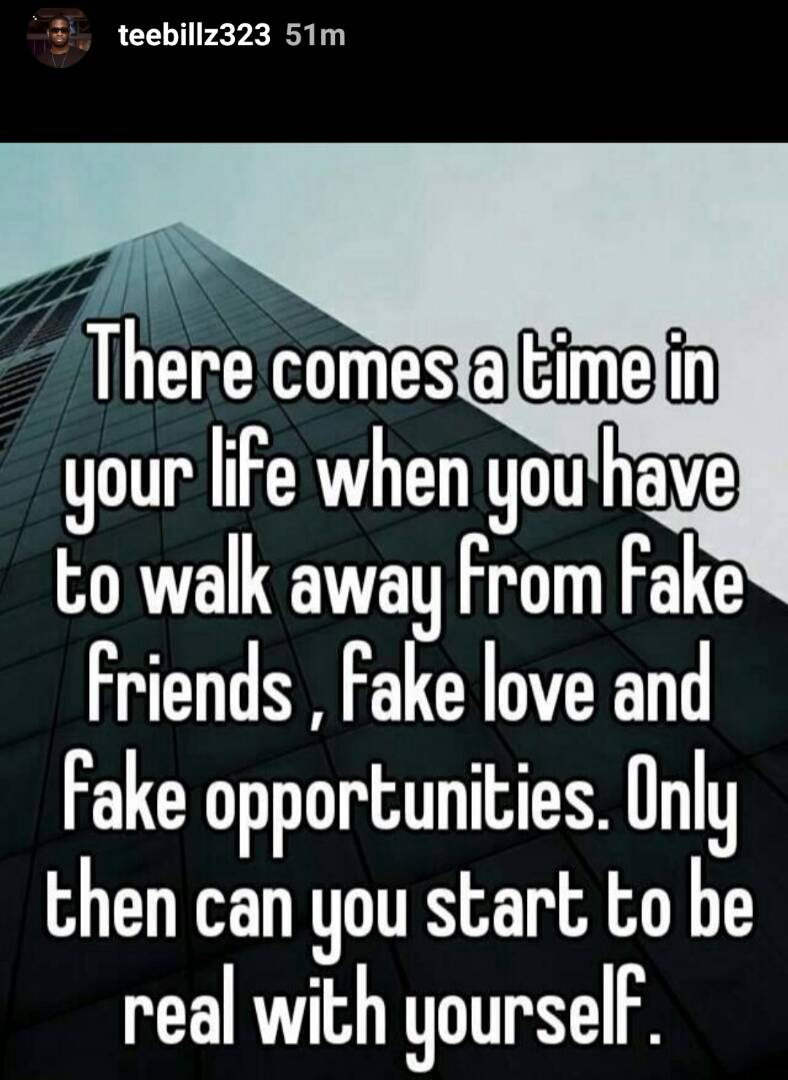 """There comes a time in your life when you have to walk away from fake friends, fake love and fake opportunities""- Teebillz"