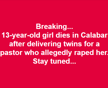 Girl, 13, raped by pastor dies giving birth to a set of twins in Calabar