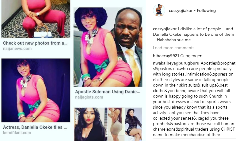I dislike alot of people and Apostle Suleman, Iyabo Ojo and Daniella Okoke?happen to be one of them - Cossy Orjiakor