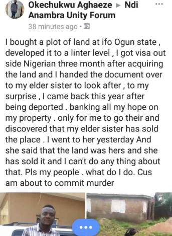 Man cries out after his sister sells off his land while he was abroad, leaving him stranded and broke now that he