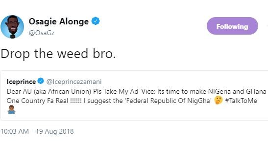 Ice Prince suggests that African Union should merge Nigeria and Ghana as one country and he gets an epic reply from Osagie Alonge