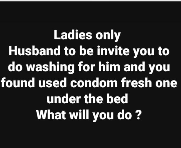 See the replies women gave when asked what they will do if they find a used condom in their man