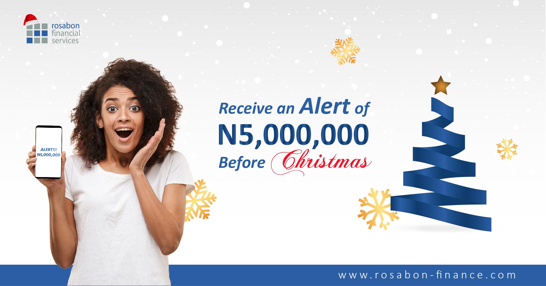 Receive an Alert of N5,000,000 Before Christmas!!!