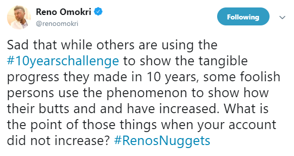 Use the #10yearschallenge to show your achievements and not how your butts have increased- Reno Omokri