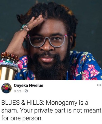 Monogamy is a sham, your private part is not meant for one person- writer Onyeka Nwelue says