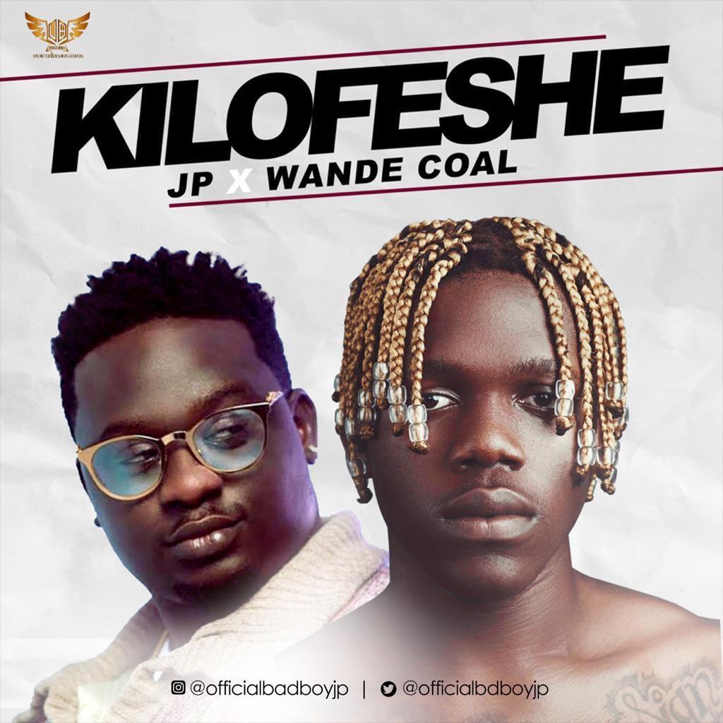 Finally, JP x Wande Coal drops Smash hit ?Kilofese? prod by Blaq Jerzee