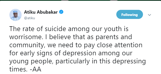 Parents and community, need to pay close attention for early signs of depression among our young people, particularly in this depressing times - Atiku reacts to high rate of suicide