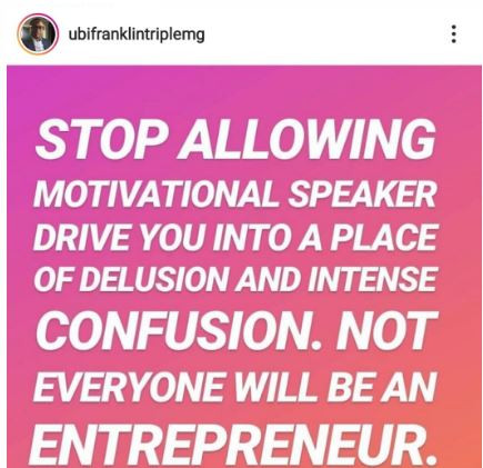 Stop allowing motivational speakers drive you to a place of delusion and intense confusion - Ubi Franklin
