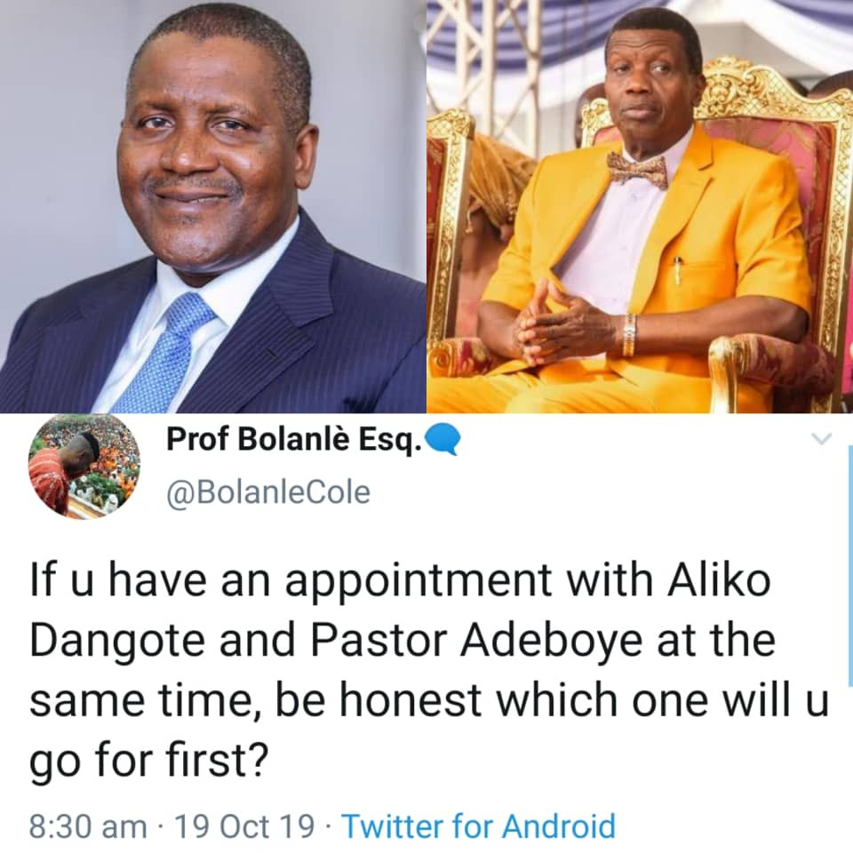 If u have an appointment with Aliko Dangote and Pastor Adeboye at the same time, which one will u go for first?- Twitter user asks
